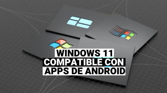 Windows 11: Its news is like compatibility with Android apps